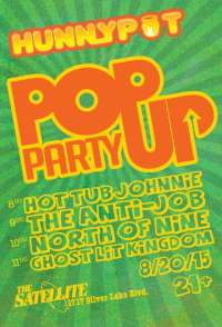 Hunnypot Pop-Up Party at The Satellite 8/20 with The Anti-Job + North Of Nine + Ghost Lit Kingdom + Hot Tub Johnnie