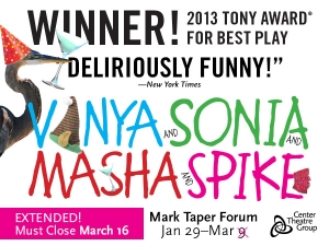 Vanya and Sonia and Masha and Spike at the Mark Taper Forum   EXTENDED BY POPULAR DEMAND   7 Performances just added March 12 16!