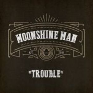Moonshine Man - Trouble