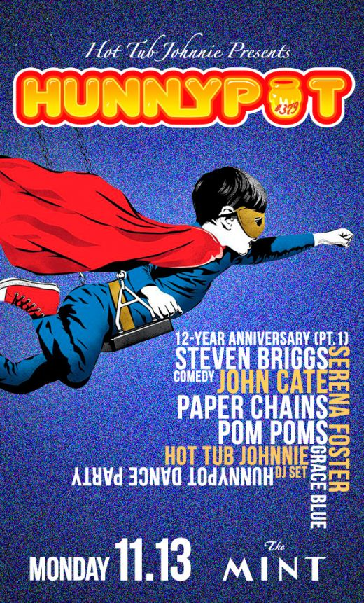 12 YEAR ANNIVERSARY w. HOT TUB JOHNNIE (DJ SET) + STEVEN BRIGGS (COMEDY) + JOHN CATE + PAPER CHAINS + POM POMS + SERENA FOSTER + GRACE BLUE