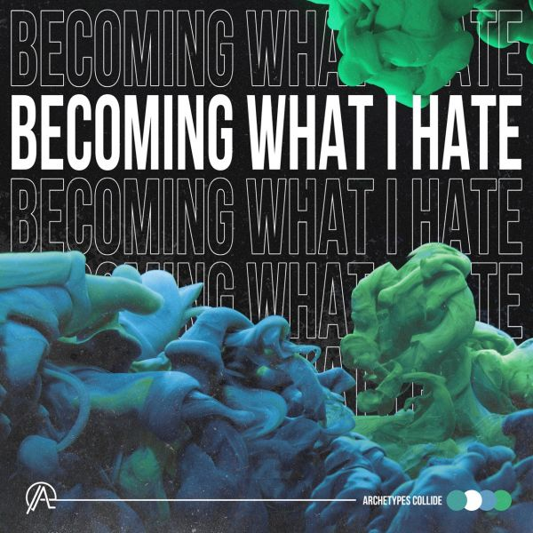 Archetypes Collide - Becoming What I Hate