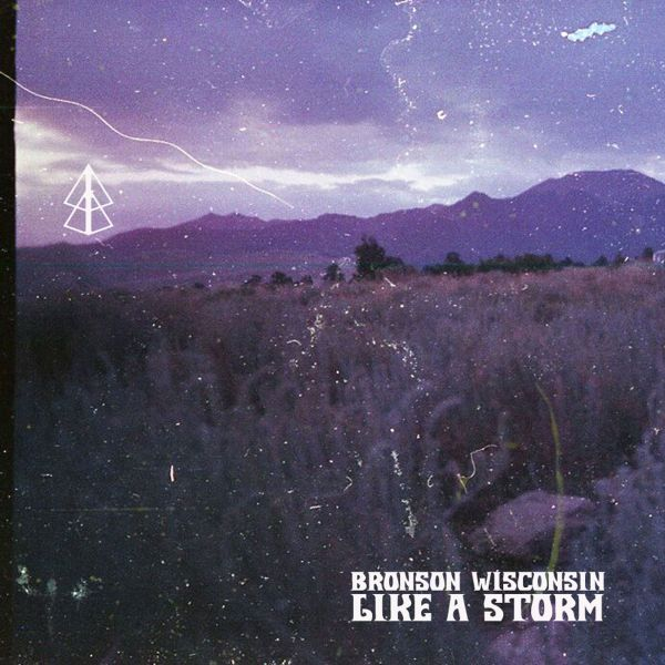 ALBUM REVIEW - BRONSON WISCONSIN, LIKE A STORM